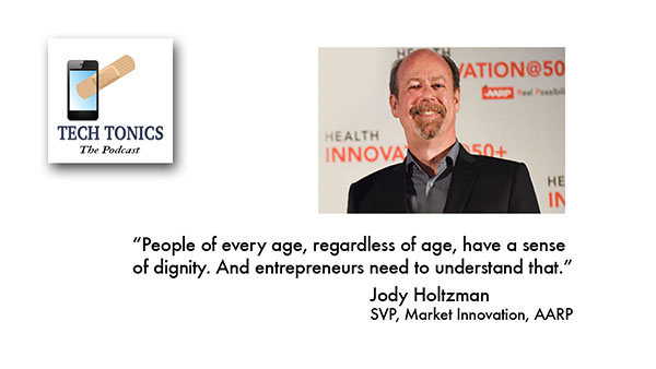 Tech Tonics: Jody Holtzman of AARP – Innovation is Not Only for the Young