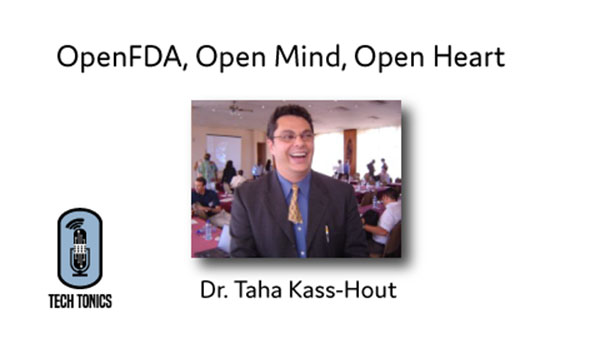 Tech Tonics: Taha Kass-Hout – OpenFDA, Open Mind, Open Heart
