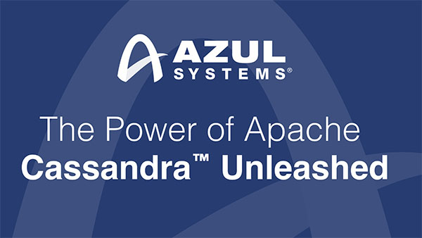 Azul Systems: Zing unleashes the power of Cassandra
