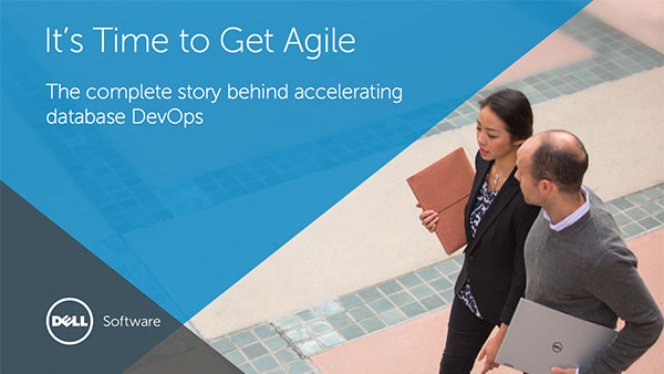 Dell:  It's Time to Get Agile: The Complete Story Behind Accelerating Database DevOps