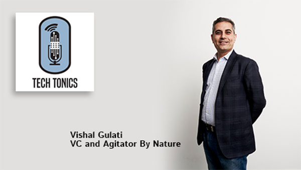 Tech Tonics: Vishal Gulati, VC and Agitator By Nature